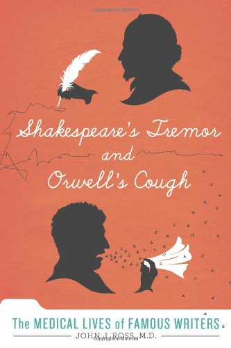 Shakespeare's Tremor and Orwell's Cough: The Medical Lives of Famous Writers pdf