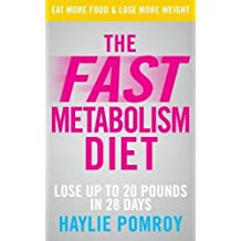 The Fast Metabolism Diet: Lose Up to 20 Pounds in 28 Days: Eat More Food & Lose More Weight: Unleash Your Bodys Natural Fat-Burning Power and Lose 20lbs in ...