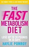 : The Fast Metabolism Diet: Lose Up to 20 Pounds in 28 Days: Eat More Food & Lose More Weight: Unleash Your Body's Natural Fat-Burning Power and Lose 20lbs in 4 Weeks by Pomroy. Haylie ( 2013 ) Paperback