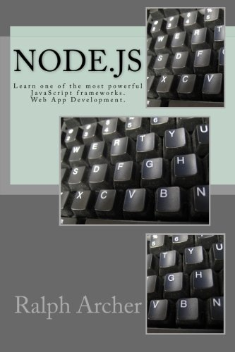 Node.js: Learn one of the most powerful JavaScript frameworks. Web App Development. by Ralph Archer (2015-12-21)
