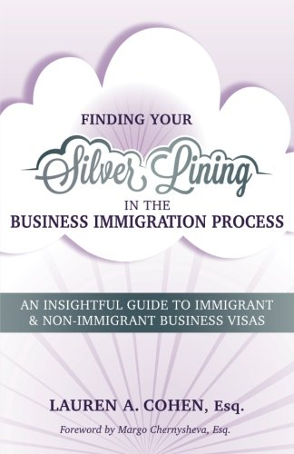 Finding Your Silver Lining in the Business Immigration Process: An Insightful Guide to Immigrant & Non-Immigrant Business - Silver Lauren
