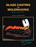 Glass Casting and Moldmaking : Glass Fusing, Lundstrom, Boyce, 0961228229