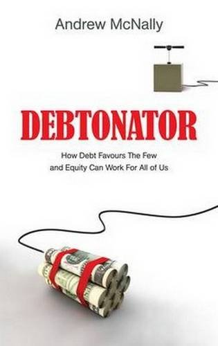 Debtonator: How Debt Favours the Few and Equity Can Work For All of Us