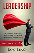 Leadership: The Everyday Superhero's Action Guide to Plan and Deliver High-Stakes Projects