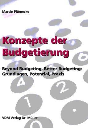 Konzepte der Budgetierung: Beyond Budgeting, Better Budgeting: Grundlagen, Potenzial, Praxis