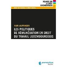 Les politiques de rémunération en droit du travail luxembourgeois (Regards sur le droit luxembourgeois) (French Edition)