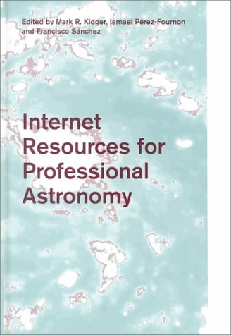 Internet Resources for Professional Astronomy: Proceedings of the IX Canary Islands Winter School of Astrophysics