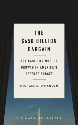 Download The $650 Billion Bargain: The Case for Modest Growth in America's Defense Budget (The Marshall Papers) pdf
