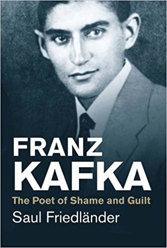 Franz Kafka The Poet Of Shame And Guilt Jewish Lives Saul Friedlnder 9780300219722 Amazon Books