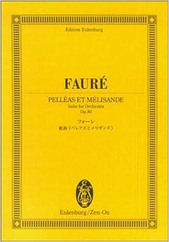 オイレンブルクスコア フォーレ 組曲《ペレアスとメリザンド》 作品80 (1. 前奏曲, 2.糸を紡ぐ女, 3.シシリエンヌ, 4.メリザンドの死)(オイレンブルク・スコア)