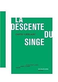 La descente du singe : textes brefs, courts ou pas trop longs par David Leblanc