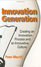 Innovation Generation: Creating an Innovation Process and an Innovative Culture