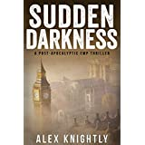 Sudden Darkness: A Post-Apocalyptic EMP Thriller (Fighting to Survive Book 1)