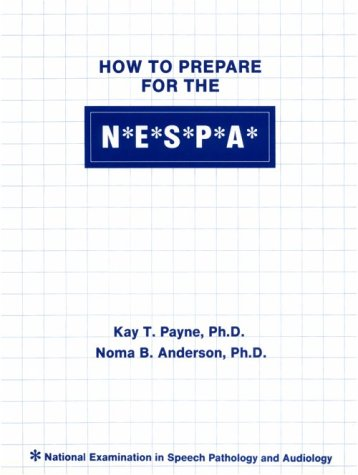 How to Prepare for the N E S P A/National Examinations in Speech Pathology and Audiology: National Examination in Speech