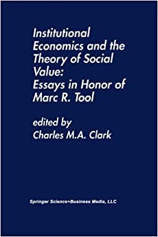 Institutional Economics and the Theory of Social Value: Essays in Honor of Marc R. Tool (2012-09-27)