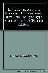 La franc-maçonnerie française, 1720-1750 : une naissance tumultueuse