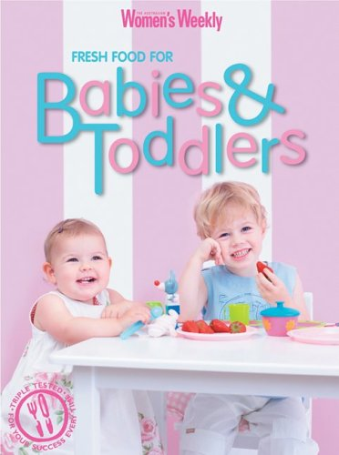 Fresh Food Babies Toddlers - Fresh Food for Babies and Toddlers (The Australian Women's Weekly)