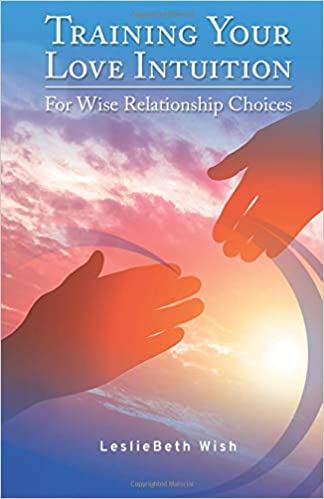 Training Your Love Intuition for Wise Relationship Choices