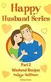 Weekend Recipes (Happy Husband Series Book 2)