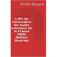 L'Art de reconnaître les styles coloniaux de la France (1931) (Edition Illustrée) (French Edition)