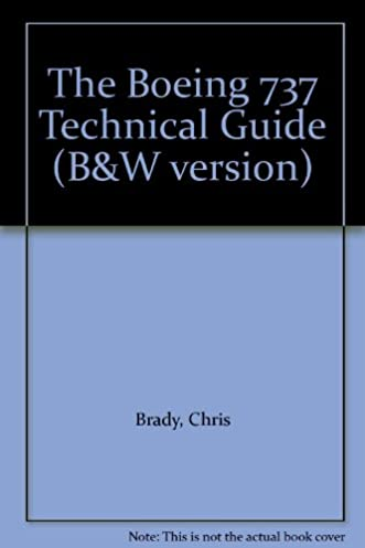 the boeing 737 technical guide b w version chris brady amazon rh amazon com boeing 737 technical guide chris brady boeing 737 technical guide chris brady