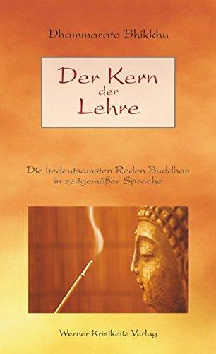 Der Kern der Lehre: Die bedeutsamsten Reden Buddhas in zeitgemäßer Sprache