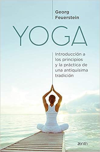 Yoga: Introducción a los principios y la práctica de una antiquísima tradición