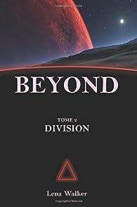 Beyond, tome 2 : Division par Lena Walker