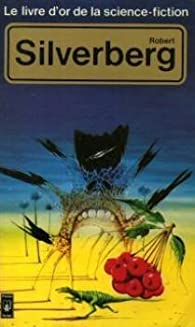 Le livre d'or de la science-fiction : Robert Silverberg par Robert Silverberg