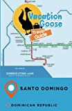 Vacation Goose Travel Guide Santo Domingo Dominican Republic
