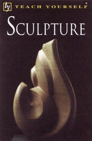 Teach Yourself Sculpture (Teach Yourself (McGraw-Hill))
