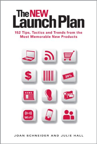 The NEW Launch Plan: 152 Tips, Tactics and Trends from the Most Memorable New Products