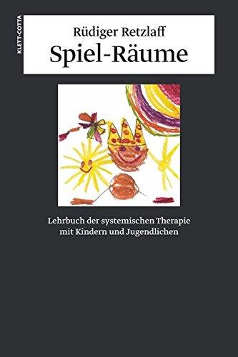 Spiel-Räume. Lehrbuch der systemischen Therapie mit Kindern und Jugendlichen