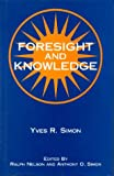 Foresight and Knowledge, Simon, Yves R., 0823216225
