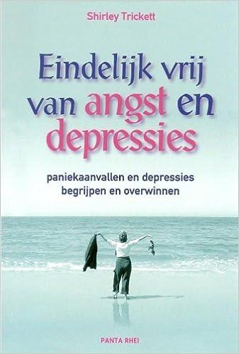 Eindelijk Vrij Van Angst En Depressies Paniekaanvallen En