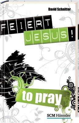 Feiert Jesus! - to pray
