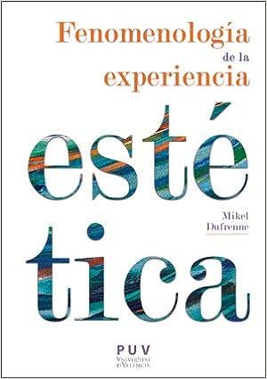 Fenomenología de la experiencia estética ESTÈTICA&CRÍTICA: Amazon.es: Mikel Dufrenne: Libros