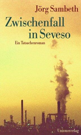 Zwischenfall in Seveso: ein Tatsachenroman Gebundenes Buch – 21. April 2004 Jörg Sambeth Unionsverlag 329300329X MAK_GD_9783293003293