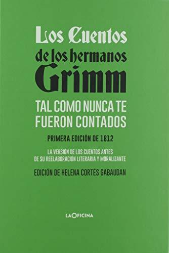 Los cuentos de los hermanos Grimm tal como nunca te fueron contados por Jacob Grimm,Wilhelm Grimm,Helena Cortés Gabaudan