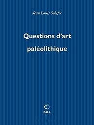 Questions d'art paléolithique par Jean-Louis Schefer