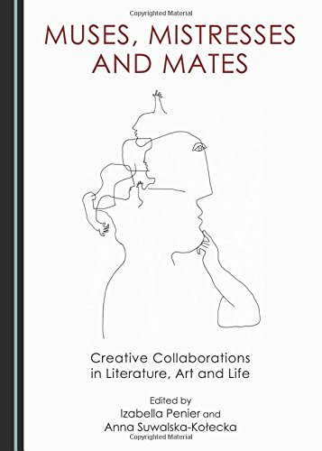 Muses, Mistresses and Mates: Creative Collaborations in Literature, Art and Life