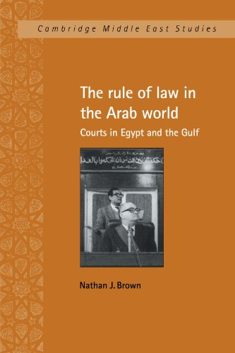 The Rule of Law in the Arab World: Courts in Egypt and the Gulf (Cambridge Middle East Studies)