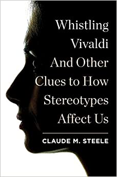 image for Whistling Vivaldi: And Other Clues to How Stereotypes Affect Us (Issues of Our Time)