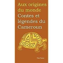 Contes et légendes du Cameroun (Aux origines du monde t. 34) (French Edition)