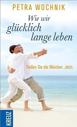 wie wir gl cklich lange leben stellen sie die weichen jetzt german edition kindle edition. Black Bedroom Furniture Sets. Home Design Ideas