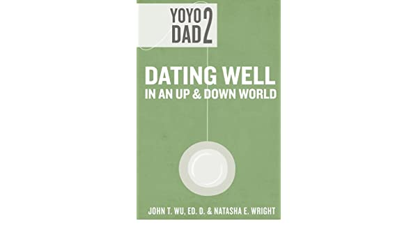 Yoyo Dad 2: Dating Well in an Up and Down World (English Edition) eBook: John Wu, Natasha Wright: Amazon.es: Tienda Kindle