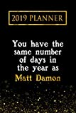 2019 Planner: You Have The Same Number Of Days In The Year As Matt Damon: Matt Damon 2019 Planner