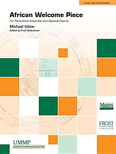 African Welcome Piece: For Percussion Ensemble and Optional Chorus, Score & Parts (University of Miami Press) - University Percussion Ensemble