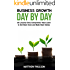Business Growth Day by Day: 38 Lessons Every Entrepreneur Must Learn to Get More Done and Make More Money