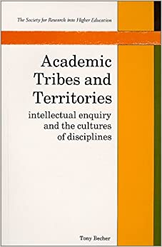 Academic Tribes and Territories: Intellectual Enquiry and the Cultures of Disciplines (Society for Research into Higher Education)